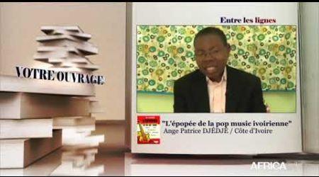 ENTRE LES LIGNES - Côte d'Ivoire : ANGE-PATRICE DJÉDJÉ, Ecrivain